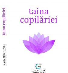 Taina copilariei - Maria Montessori. Editura Vremea